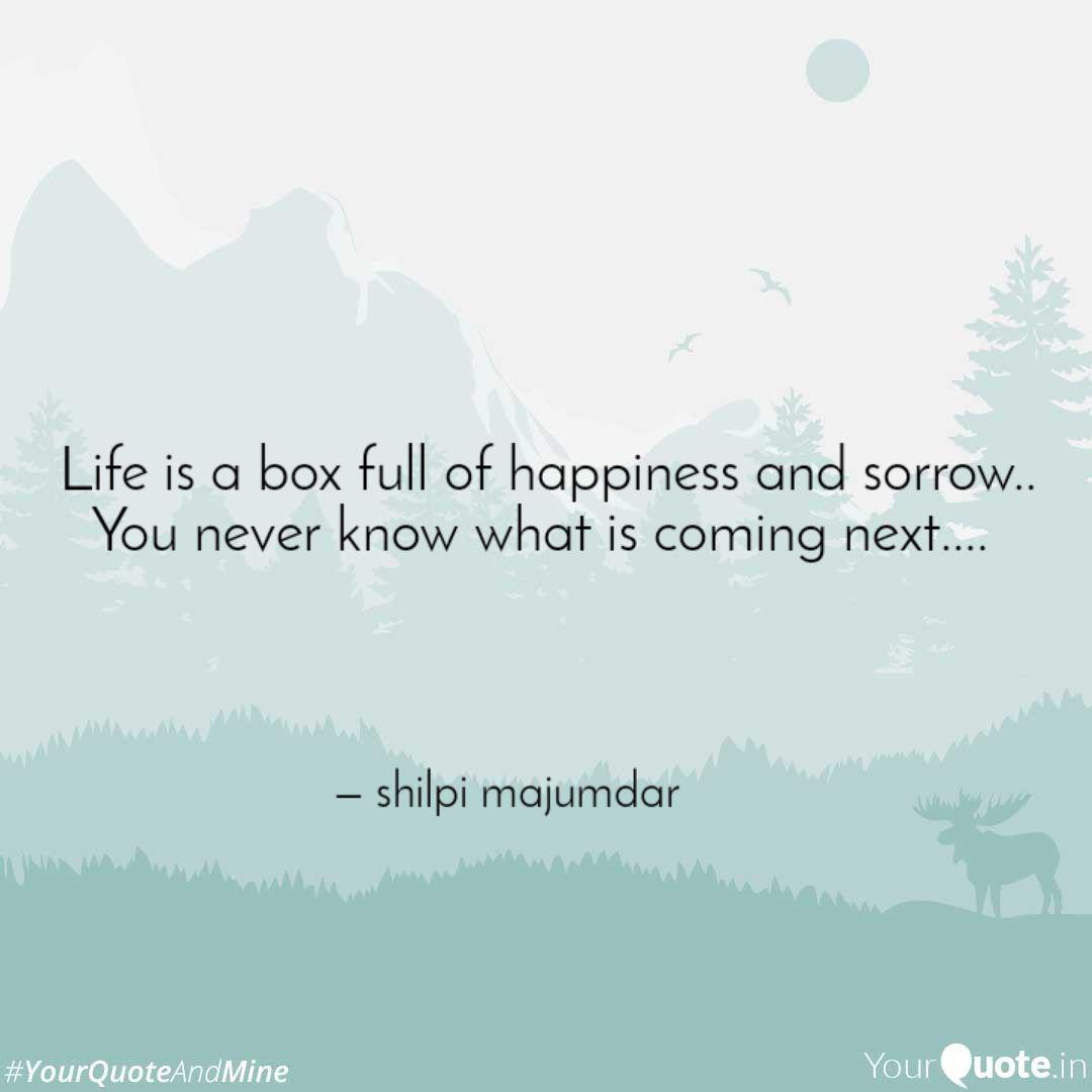 Life is a box full of hap...   Quotes & Writings by shilpi ...