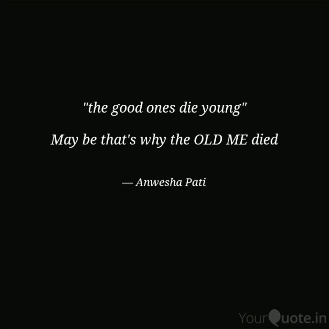 The Good Ones Die Young Quotes Writings By Anwesha Pati Yourquote
