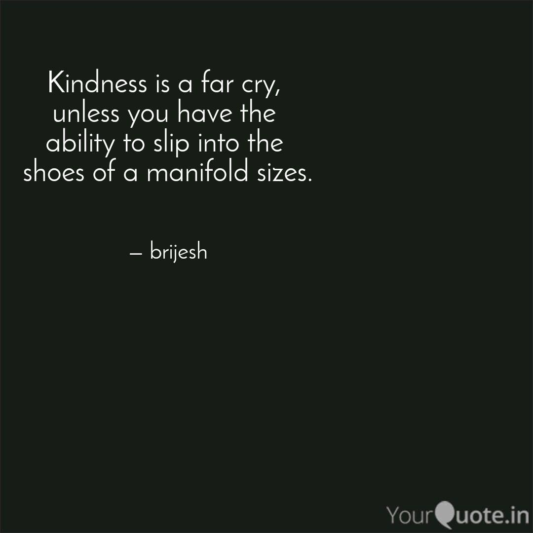 Kindness Is A Far Cry U Quotes Writings By Brijesh Singaravel Yourquote