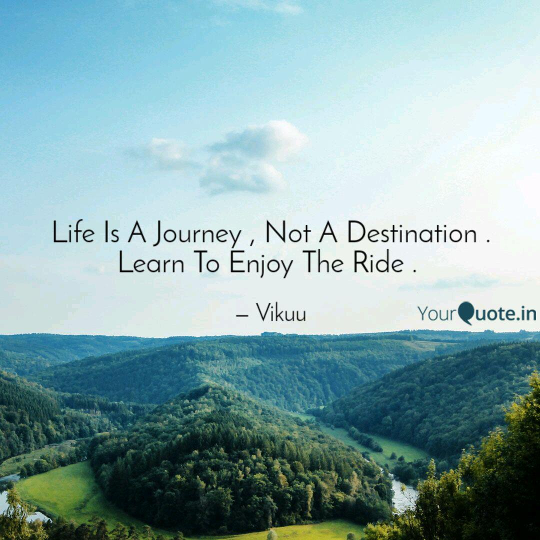 Life Is A Journey , Not A... | Quotes & Writings by Vikash ...