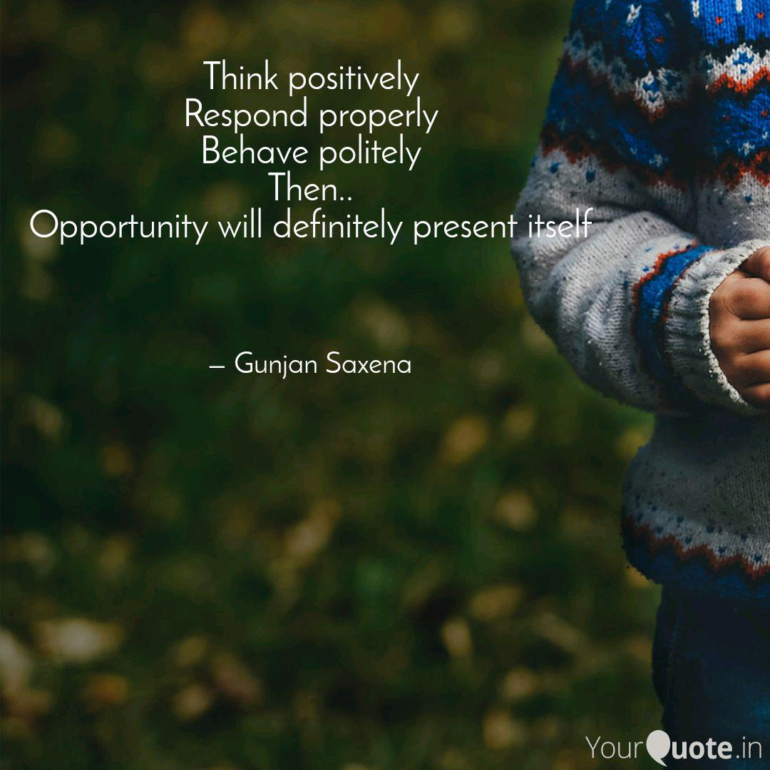 Think Positively Respond Quotes Writings By Gunjan Saxena Yourquote