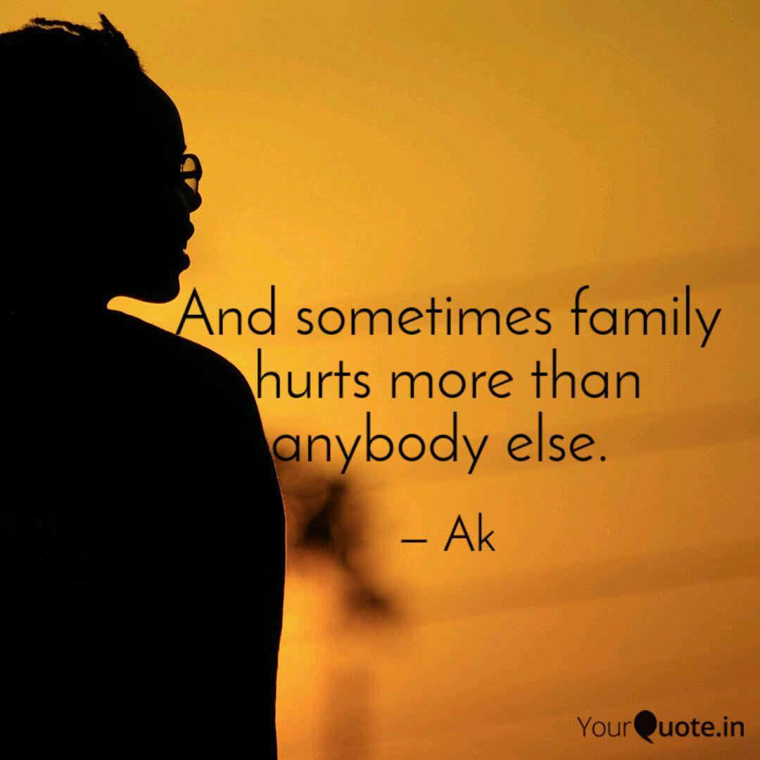 And sometimes family hurt... | Quotes & Writings by Adnan ...