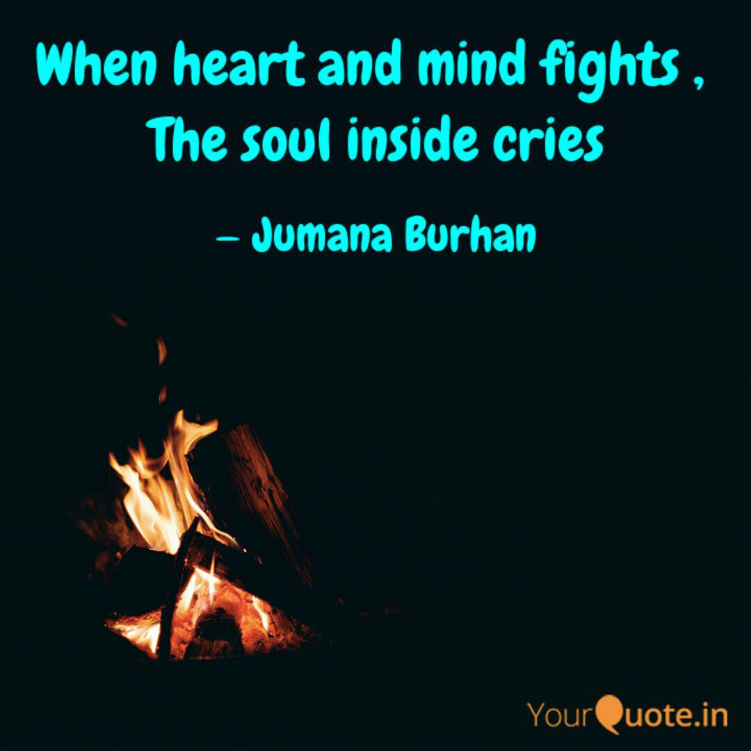 When Heart And Mind Fight Quotes Writings By Jumana Burhan Yourquote