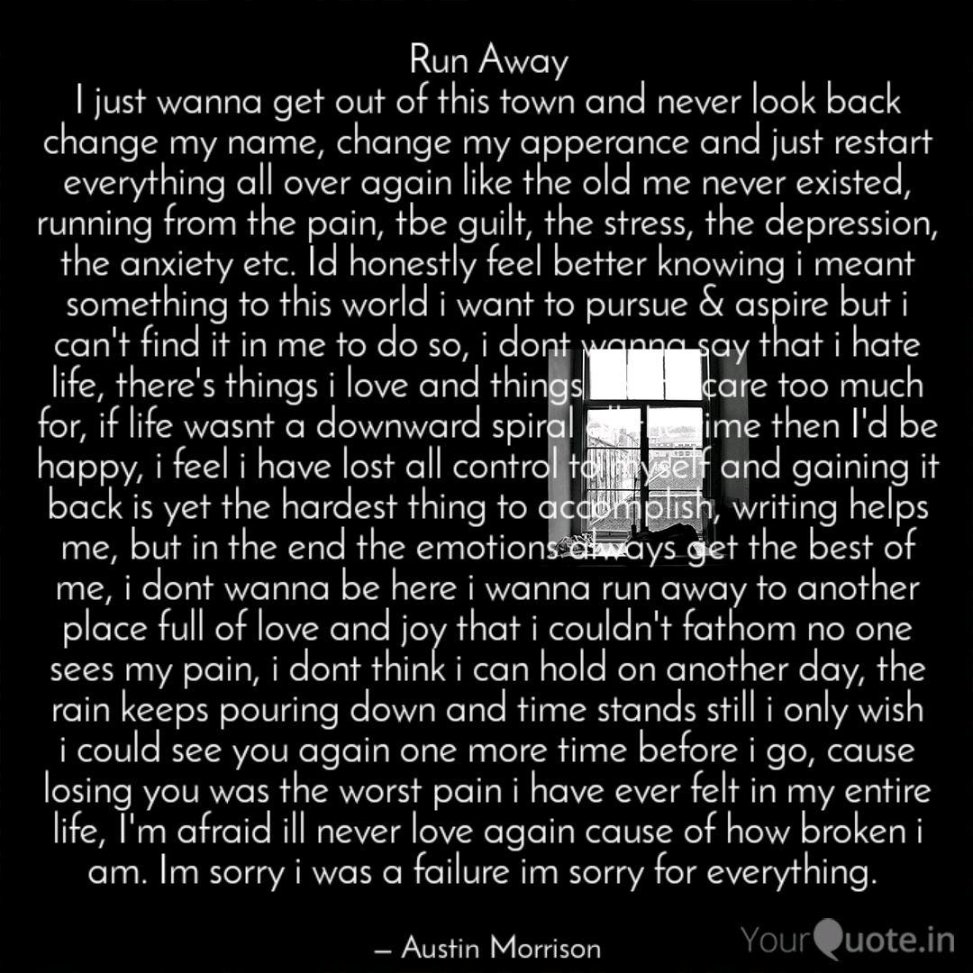 Run Away I just wanna get...   Quotes & Writings by Austin ...