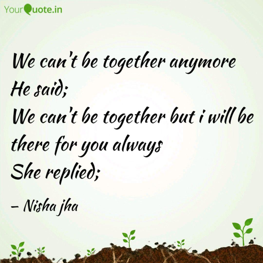 We can\'t be together anym... | Quotes & Writings by Nisha ...