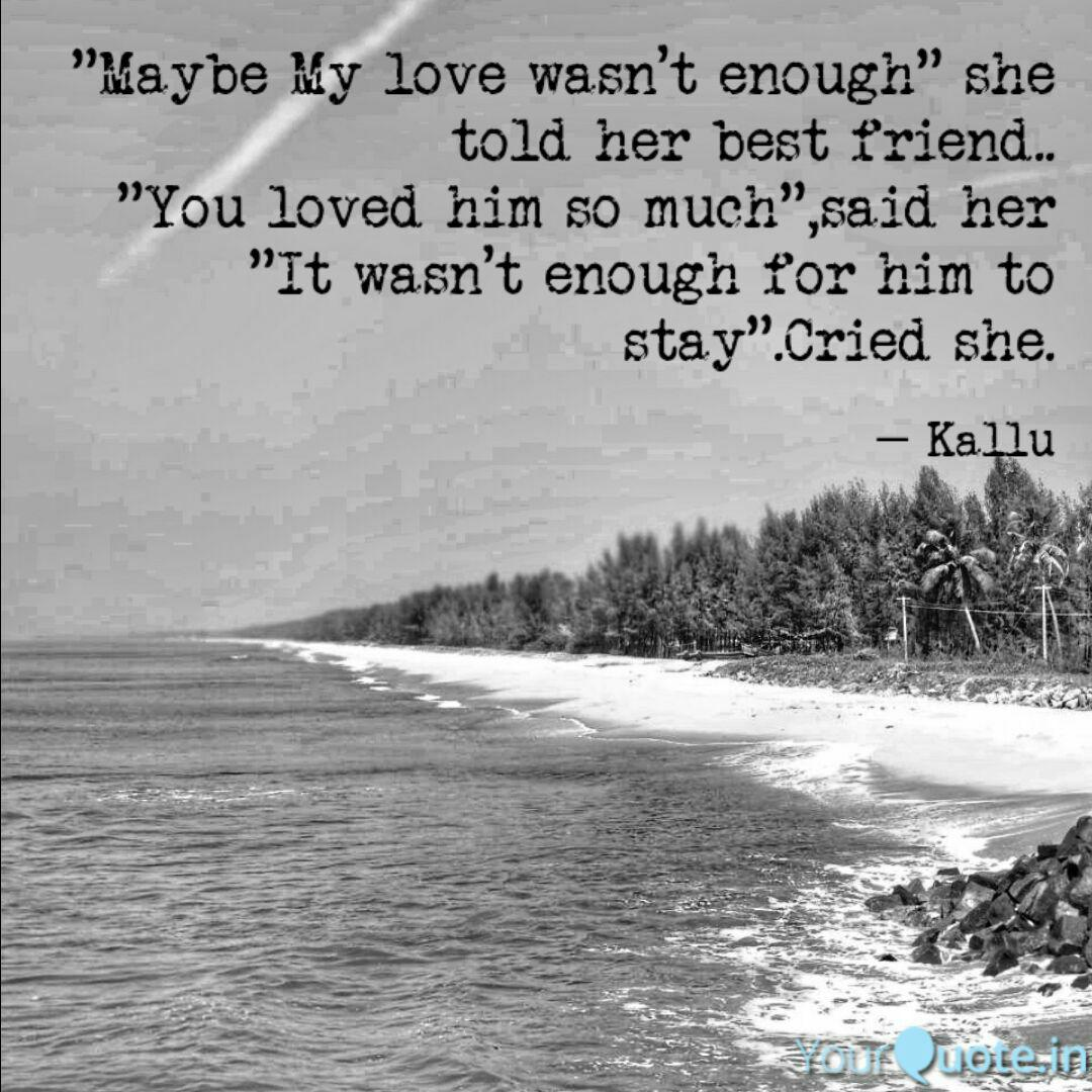 Maybe My love wasn\'t eno... | Quotes & Writings by Kallu ...