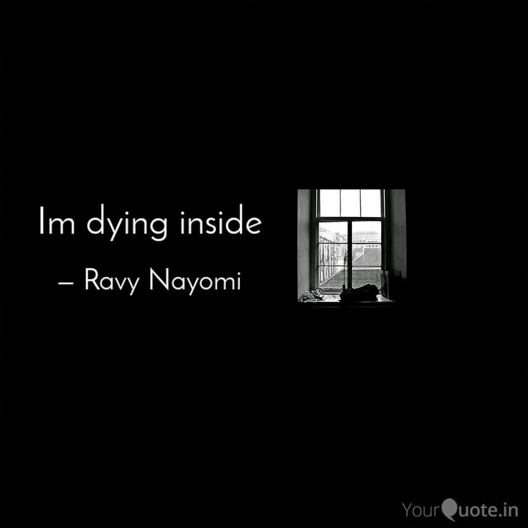 Im Dying Inside Quotes Writings By Ravy Nayomi Yourquote