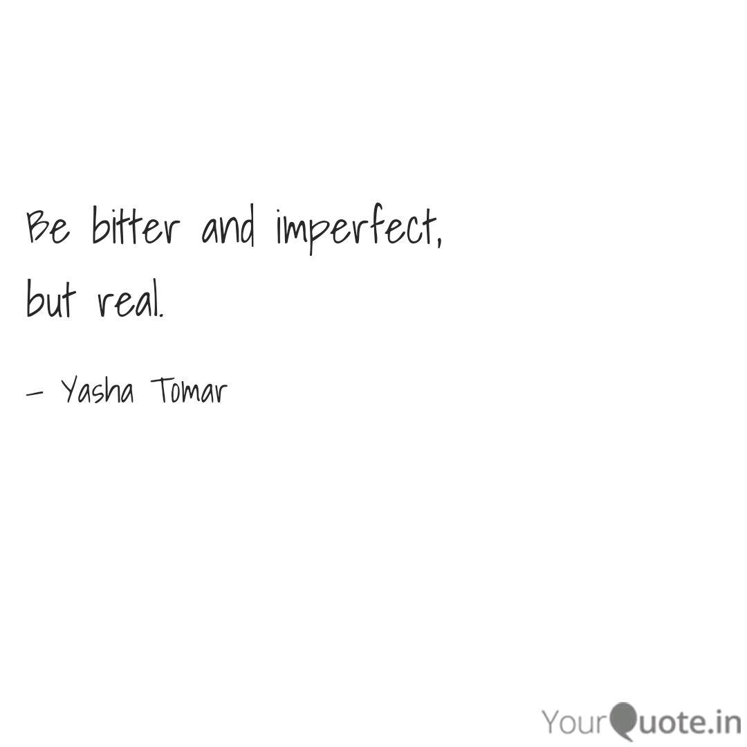 be bitter and imperfect quotes writings by yasha tomar