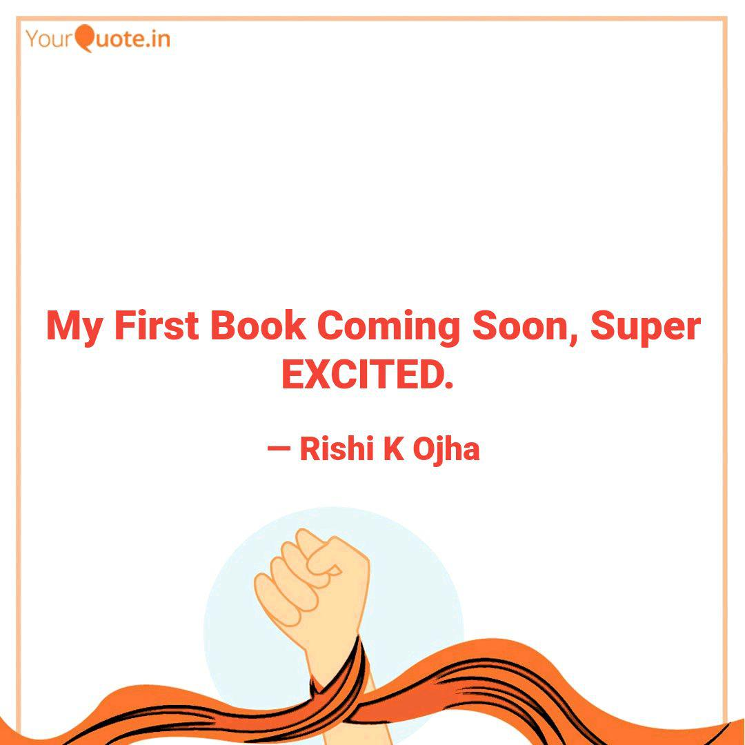 My First Book Coming Soon Quotes Writings By Rishi K Yourquote