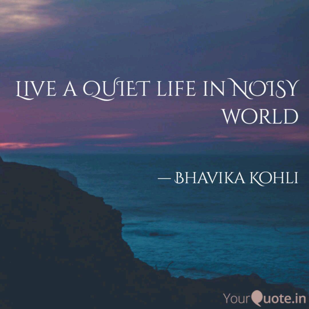 Live a QUIET life in NOIS  Quotes & Writings by Bhavika Kohli