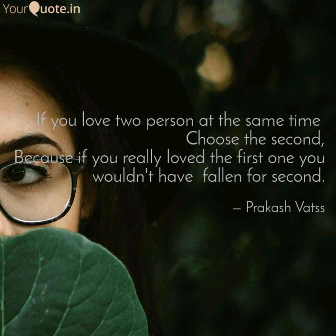 If you love two person at... | Quotes & Writings by Prakash ...