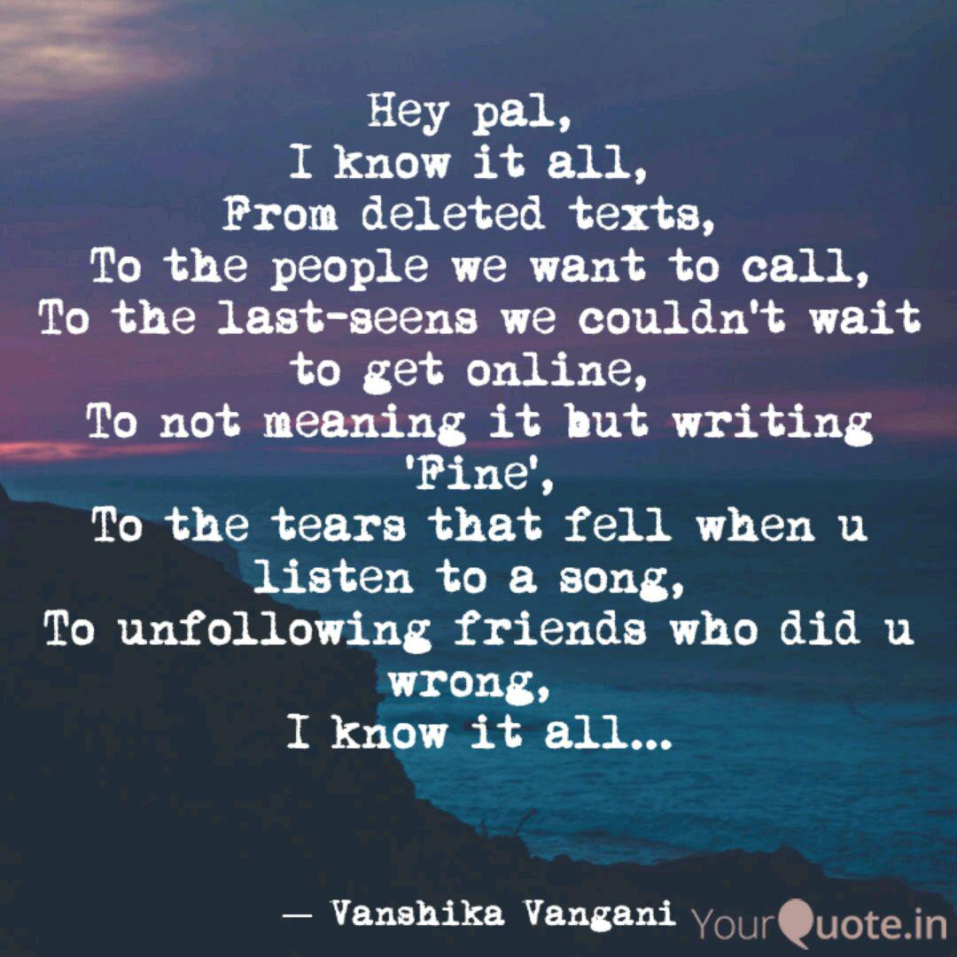 Hey pal, I know it all, ... | Quotes & Writings by vanshika ...