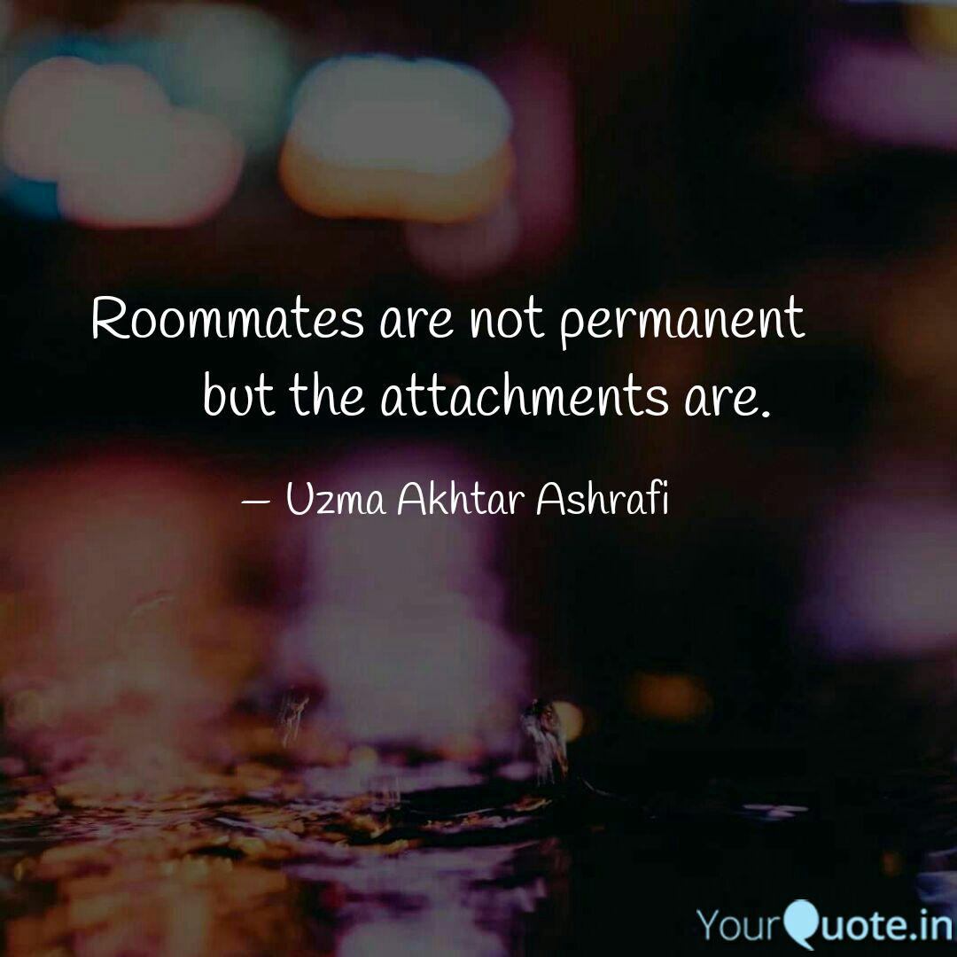 Roommates are not permane...   Quotes & Writings by Uzma ...