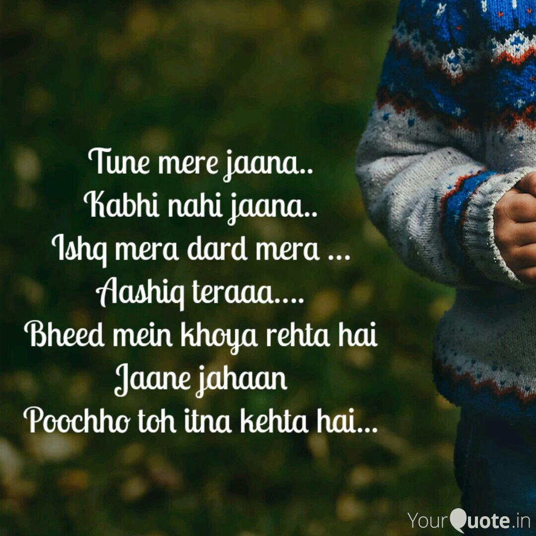 Tune mere jaana.. Kabhi n... | Quotes & Writings by Tatai AD
