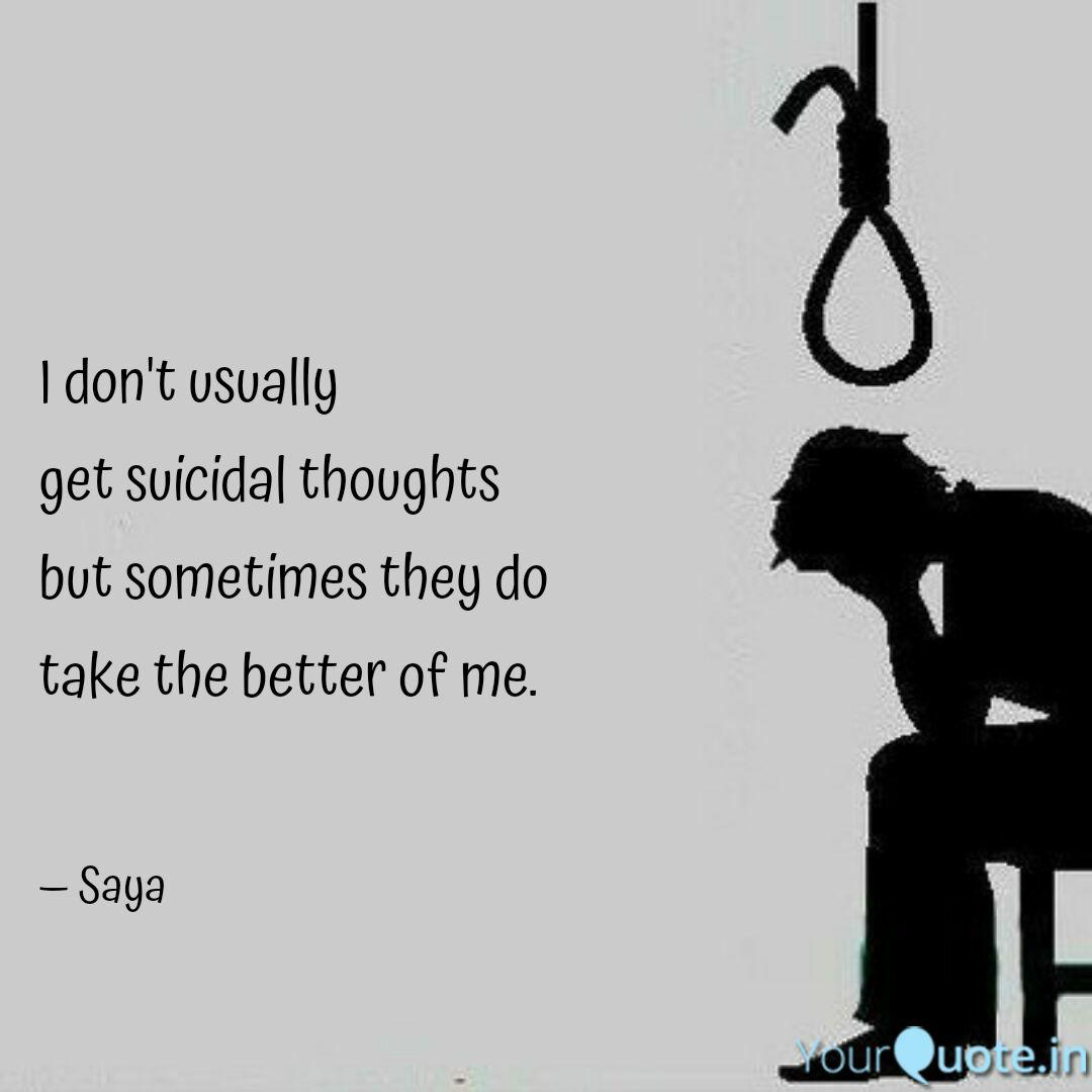 I don\'t usually get suic... | Quotes & Writings by Saya SY ...