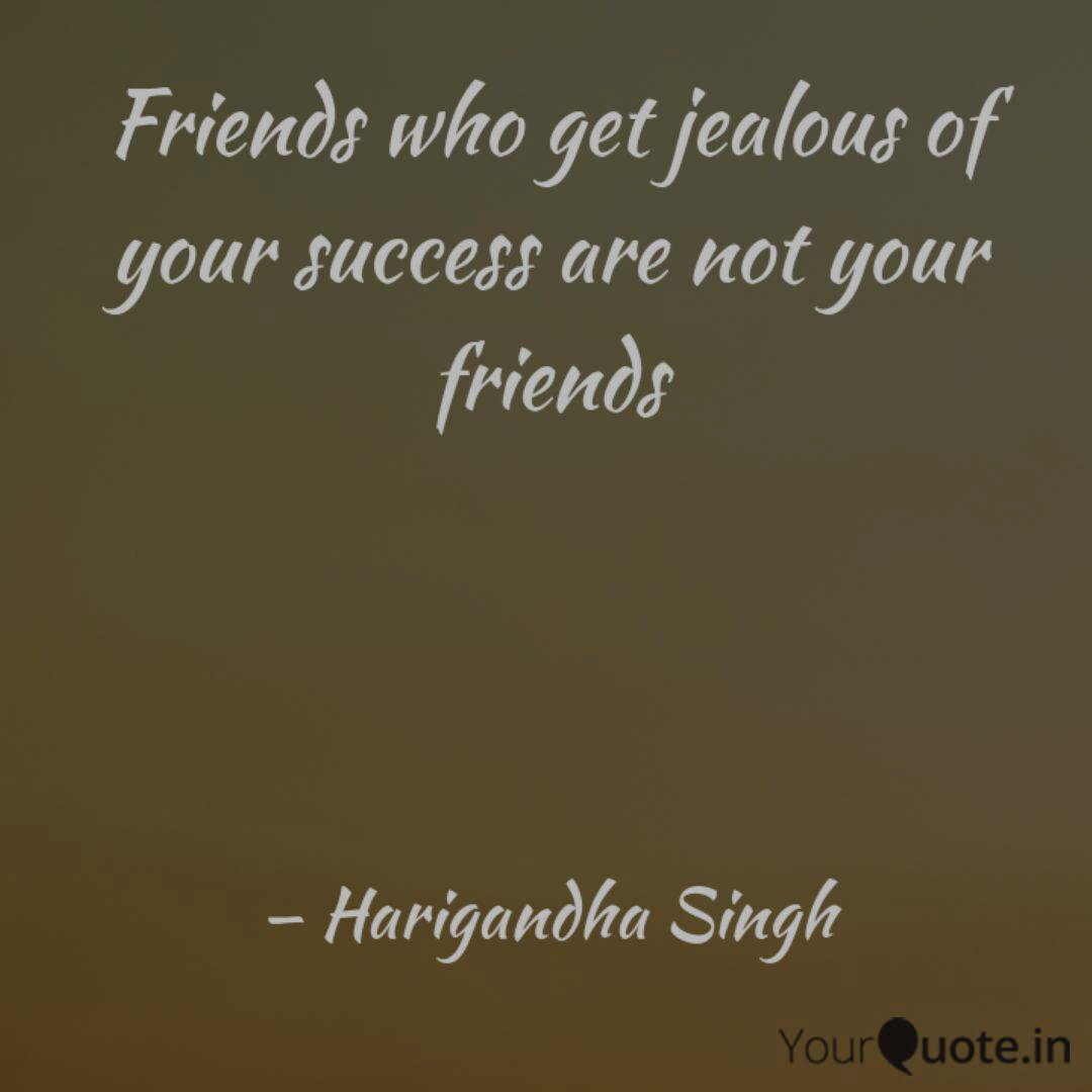 Friends who get jealous o... | Quotes & Writings by ...
