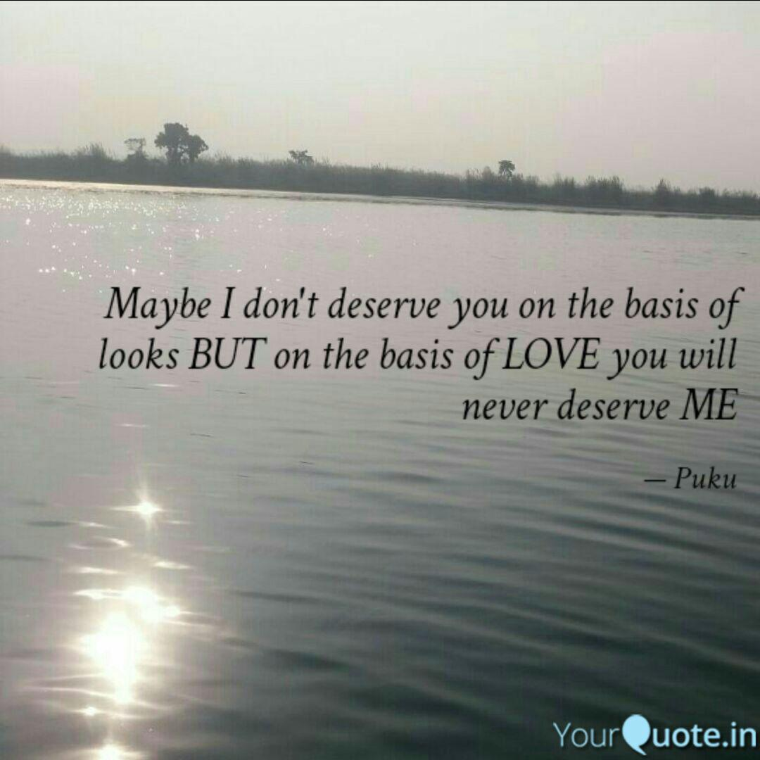 Maybe I Don T Deserve You Quotes Writings By Subham Barat