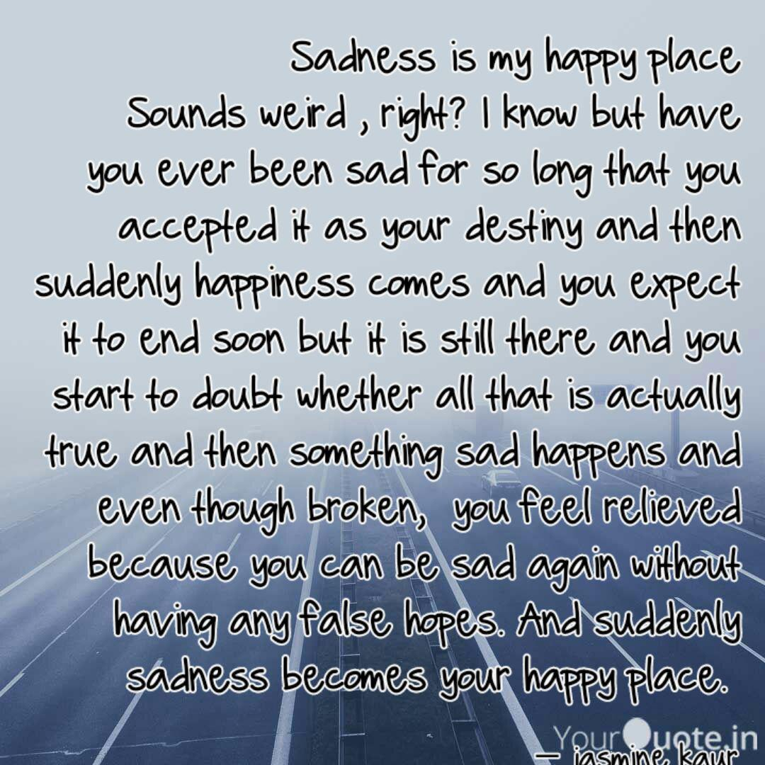 Sadness is my happy place... | Quotes & Writings by jasmine ...