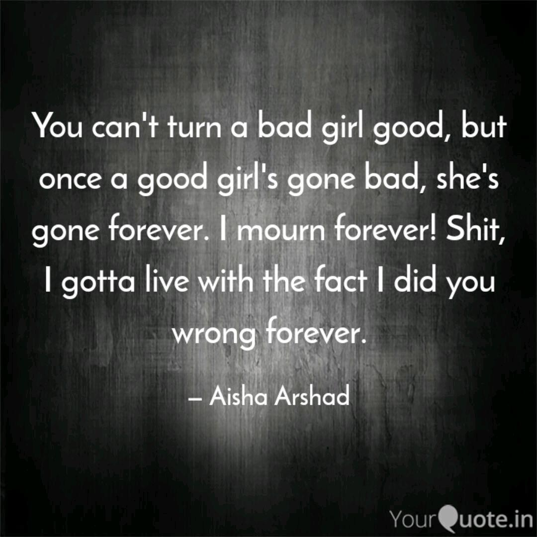 You can\'t turn a bad girl... | Quotes & Writings by Aisha ...