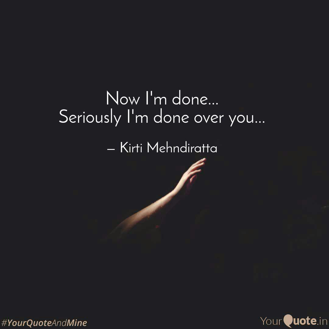 Now I\'m done... Seriously... | Quotes & Writings by Kirti ...