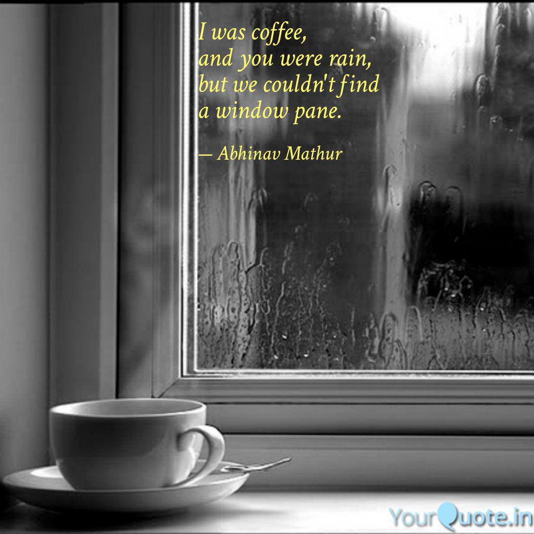 I Was Coffee And You Wer Quotes Writings By Abhinav Mathur Yourquote