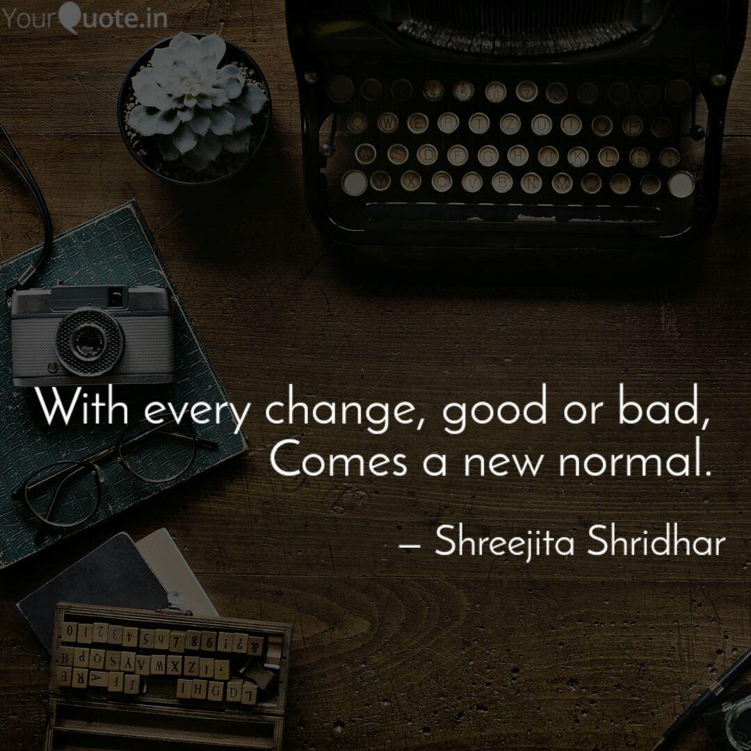 With Every Change Good O Quotes Writings By Shreejita