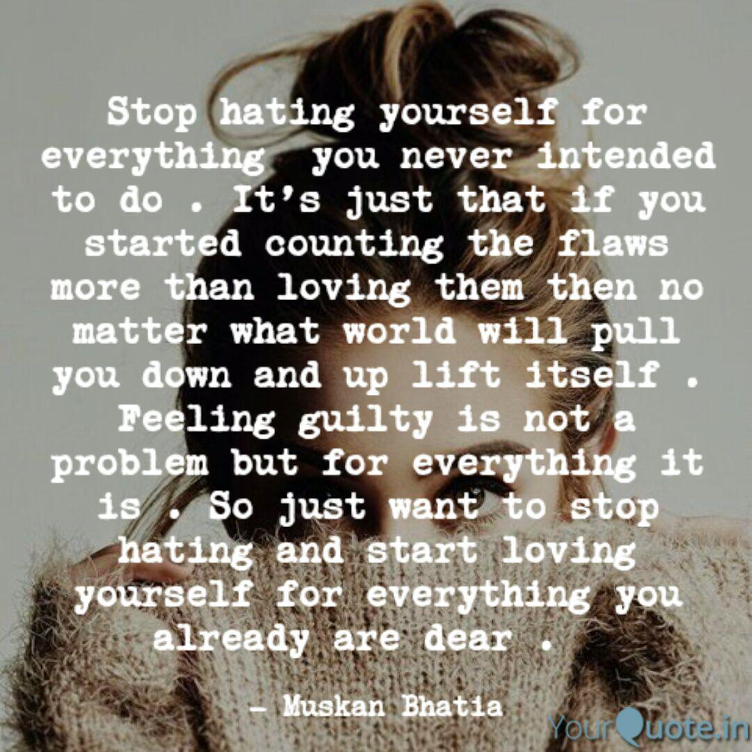 Stop hating yourself for ... | Quotes & Writings by Muskan ...