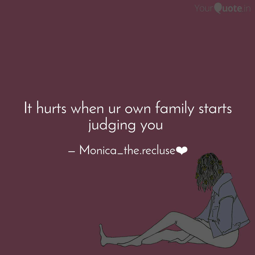 it hurts when ur own fami quotes writings by monica