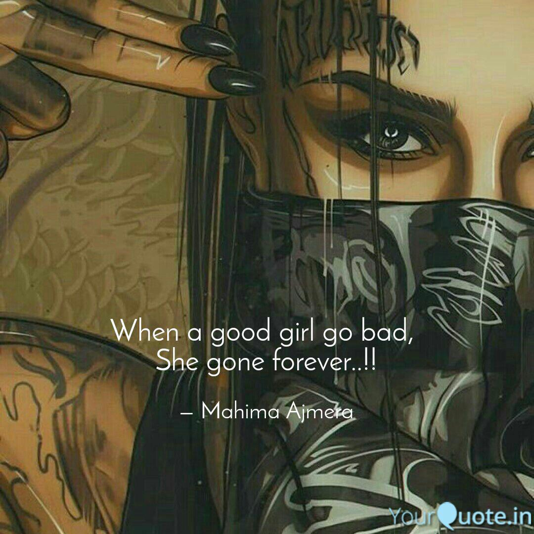 When a good girl go bad, ... | Quotes & Writings by Mahima ...