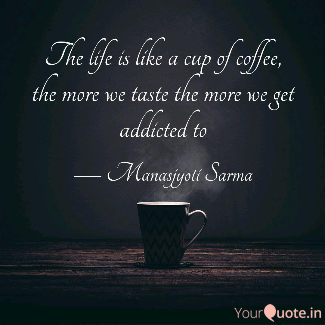 The Life Is Like A Cup Of Quotes Writings By Manasjyoti Sarma Yourquote