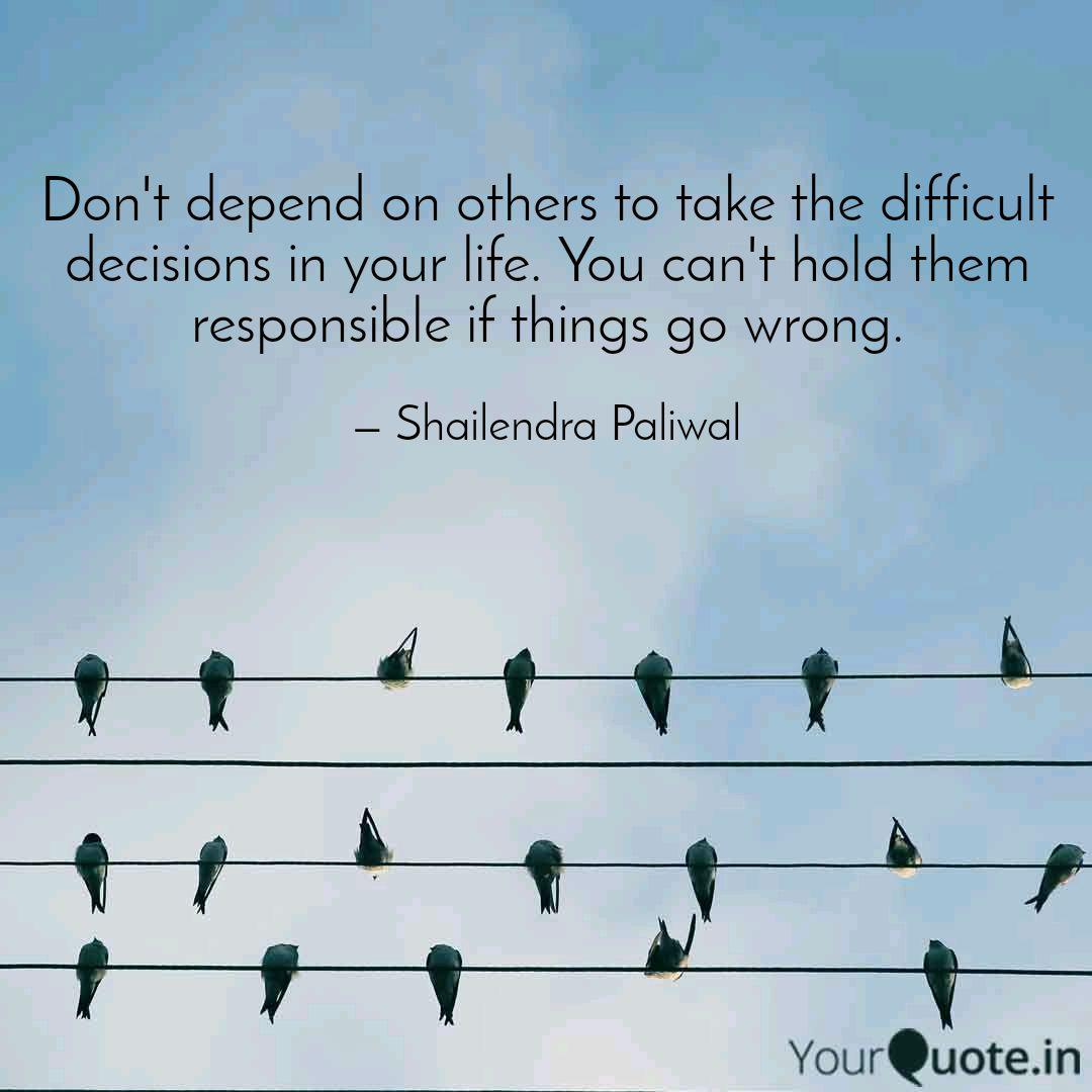 Don T Depend On Others To Quotes Writings By Shailendra Paliwal Yourquote