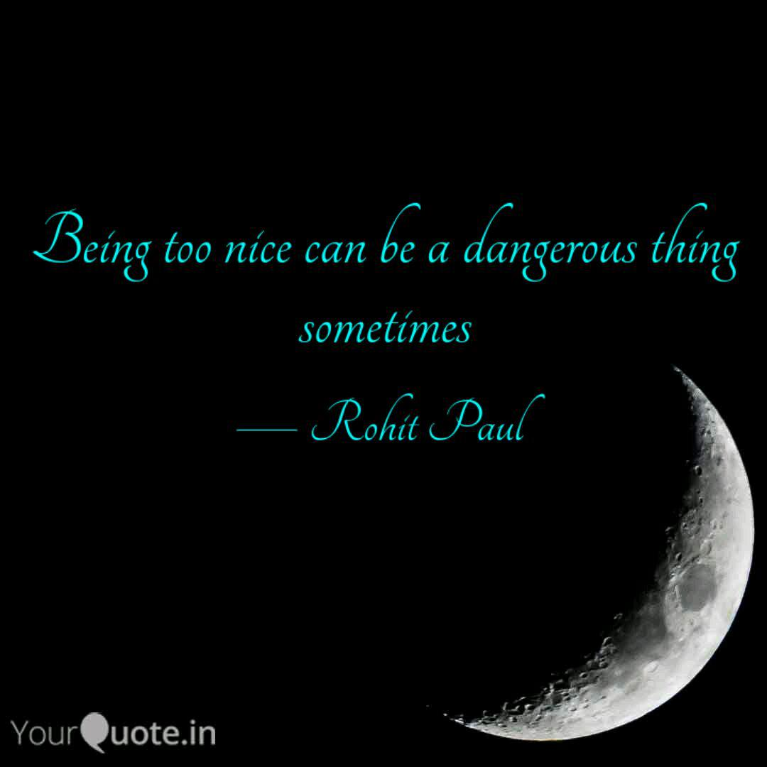 Being too nice can be a d... | Quotes & Writings by Rohit ...