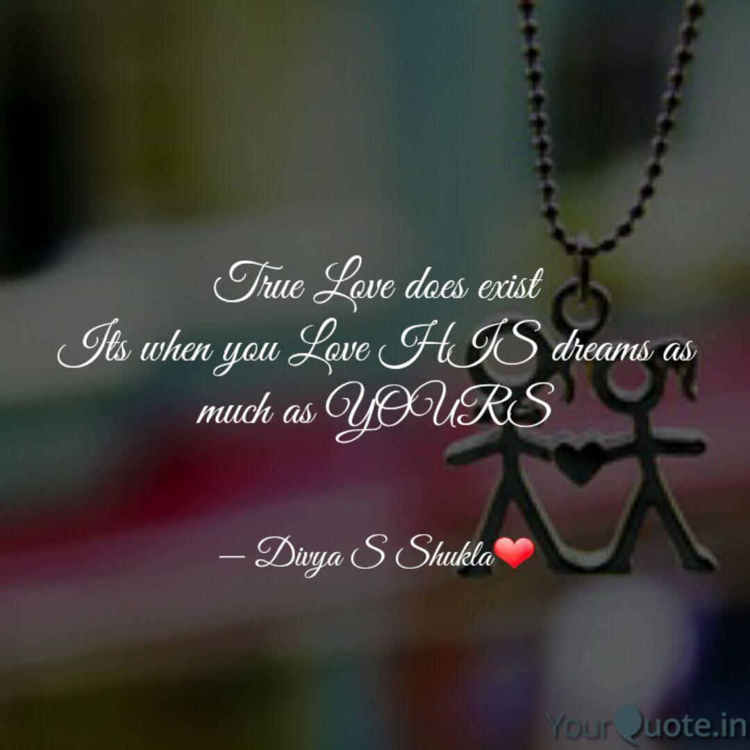True Love Does Exist Its Quotes Writings By Divya S Shukla Yourquote