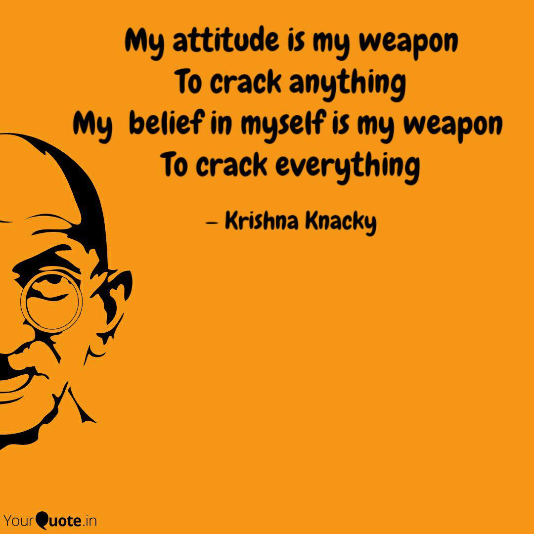 My Attitude Is My Weapon Quotes Writings By Krishna Knacky Yourquote