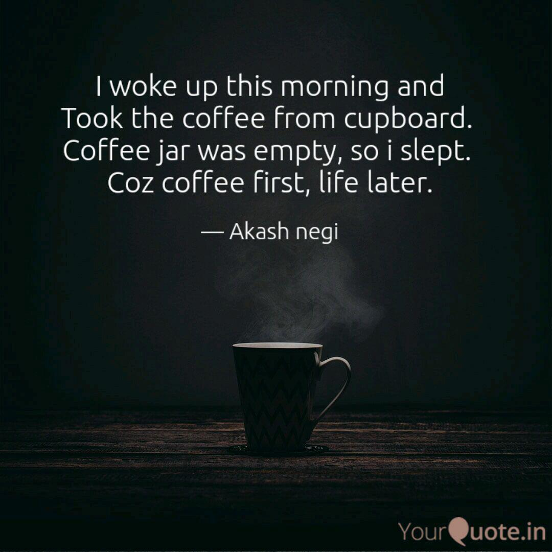 I Woke Up This Morning An Quotes Writings By Akash Negi Yourquote