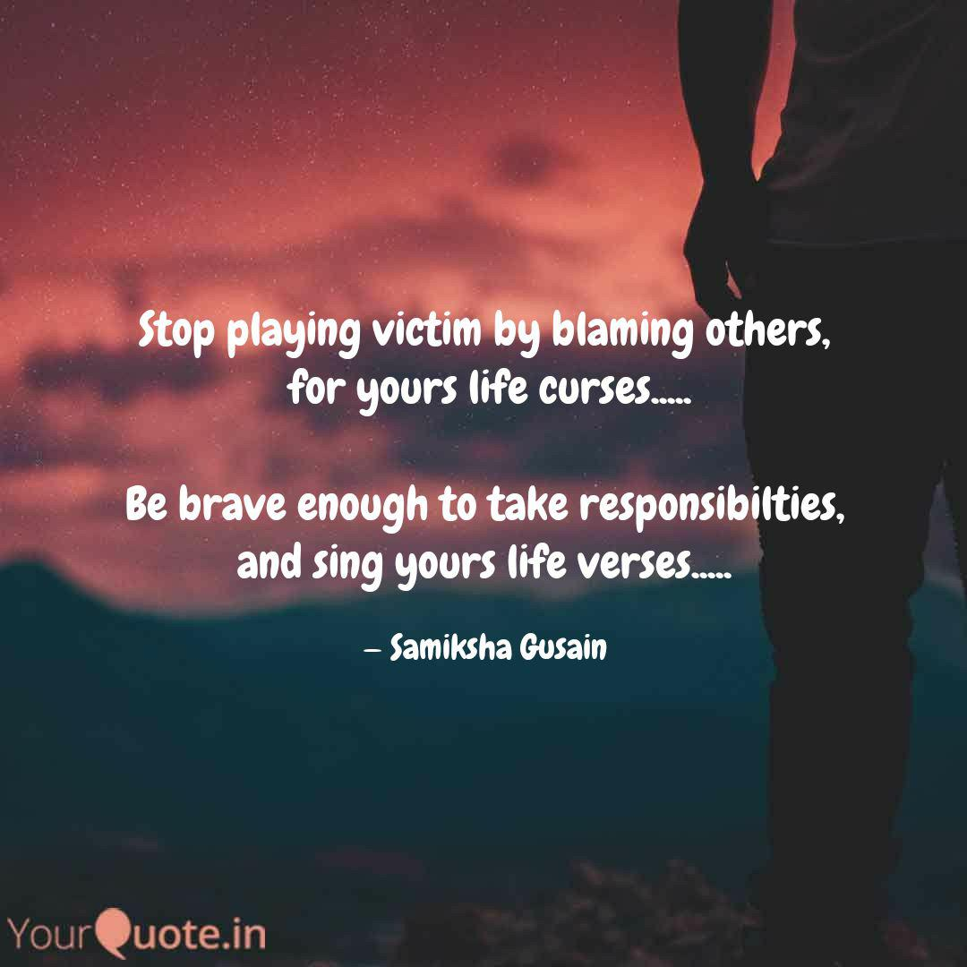 Stop playing victim by bl... | Quotes & Writings by Samiksha ...