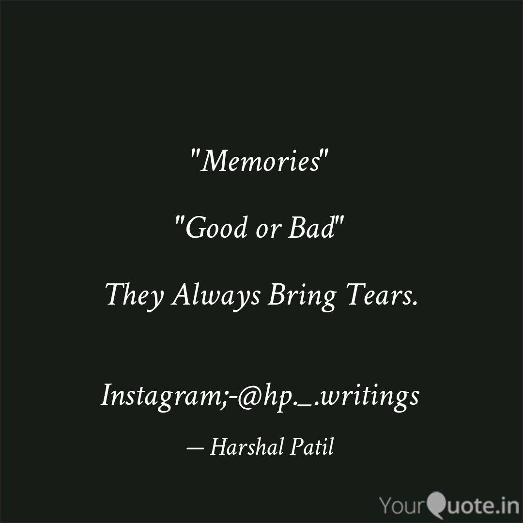 memories good or bad quotes writings by harshal patil