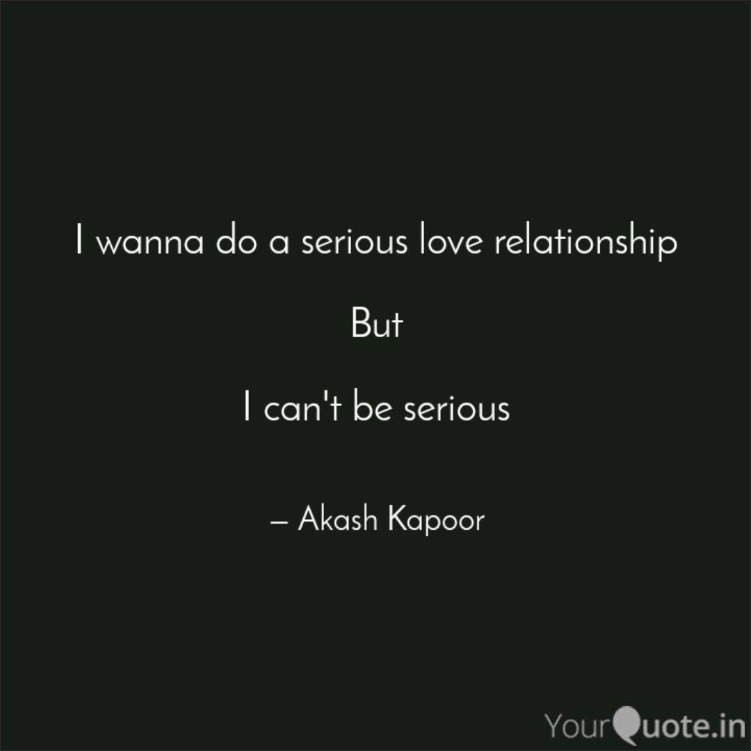 I Wanna Do A Serious Love Quotes Writings By Akash Kapoor Yourquote