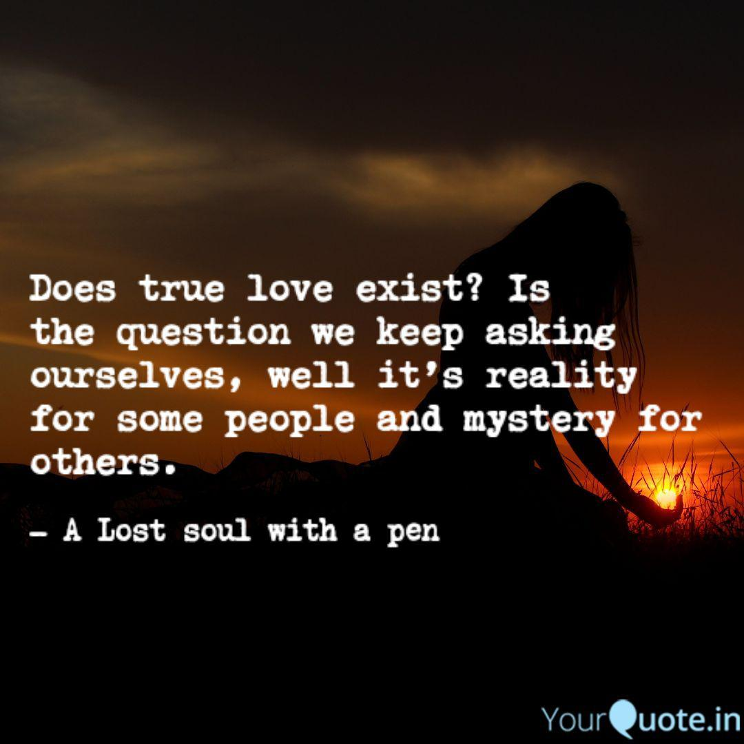 Does True Love Exist Is Quotes Writings By Ajay Moses Yourquote