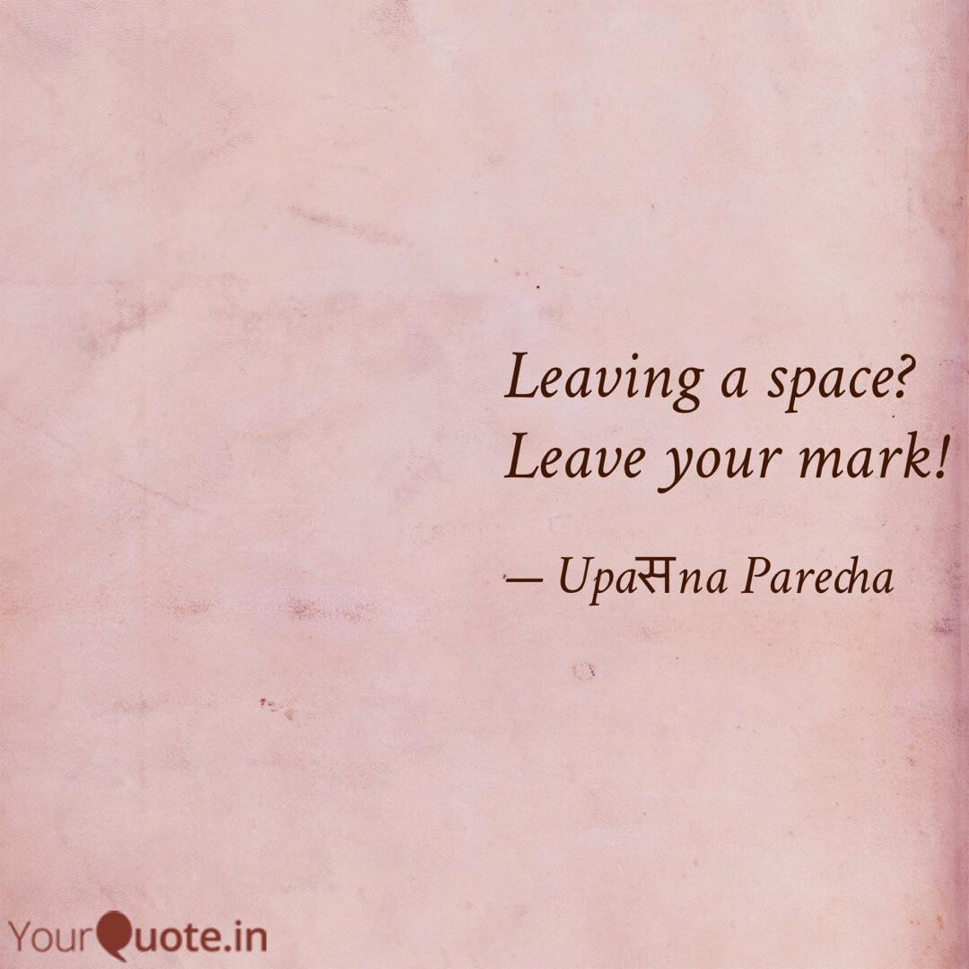 Leaving a space? Leave yo... | Quotes & Writings by Upaसna ...
