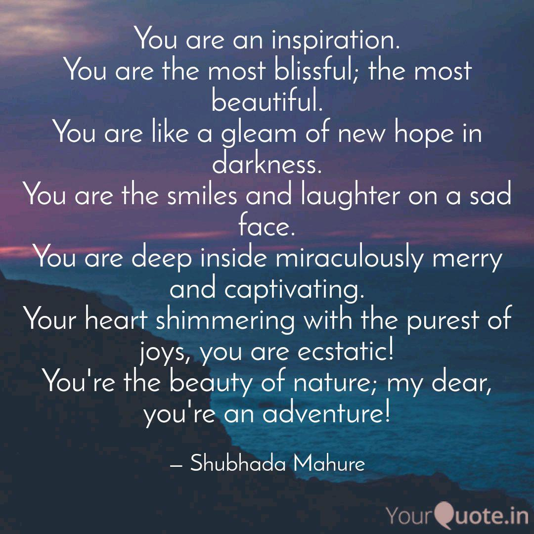 You are an inspiration. Y  Quotes & Writings by Shubhada