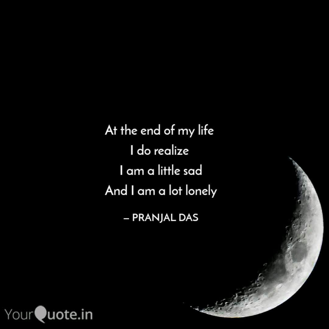 At The End Of My Life I Quotes Writings By Edm Pranjal Yourquote