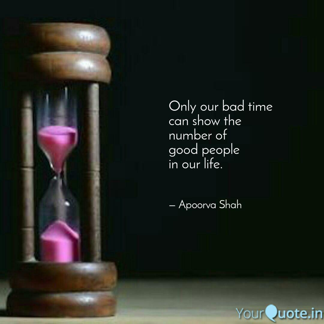 Only Our Bad Time Can Sho Quotes Writings By Apoorva Shah Yourquote