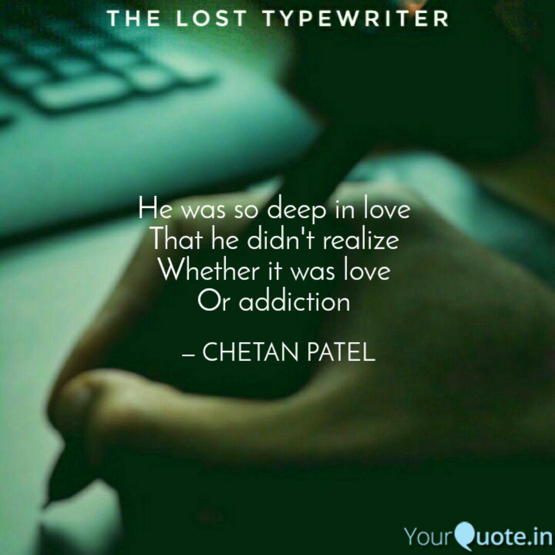 He was so deep in love T  Quotes & Writings by CHETAN PATEL