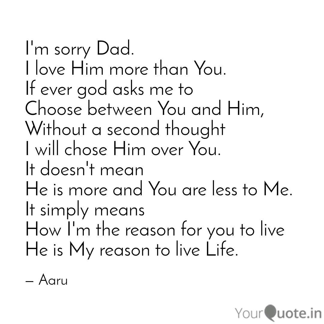I\'m sorry Dad. I love Him... | Quotes & Writings by Arohi ...