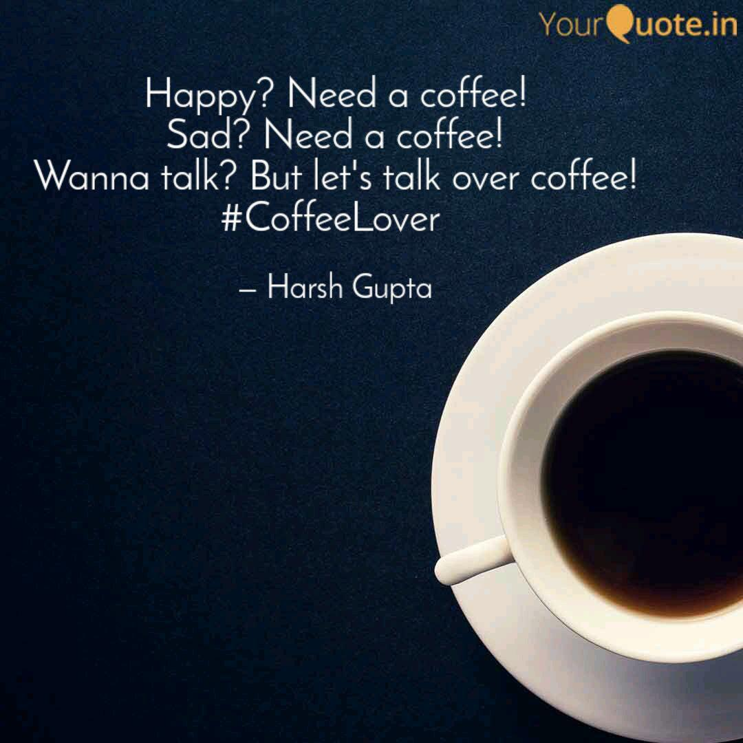 happy need a coffee sad quotes writings by harsh gupta
