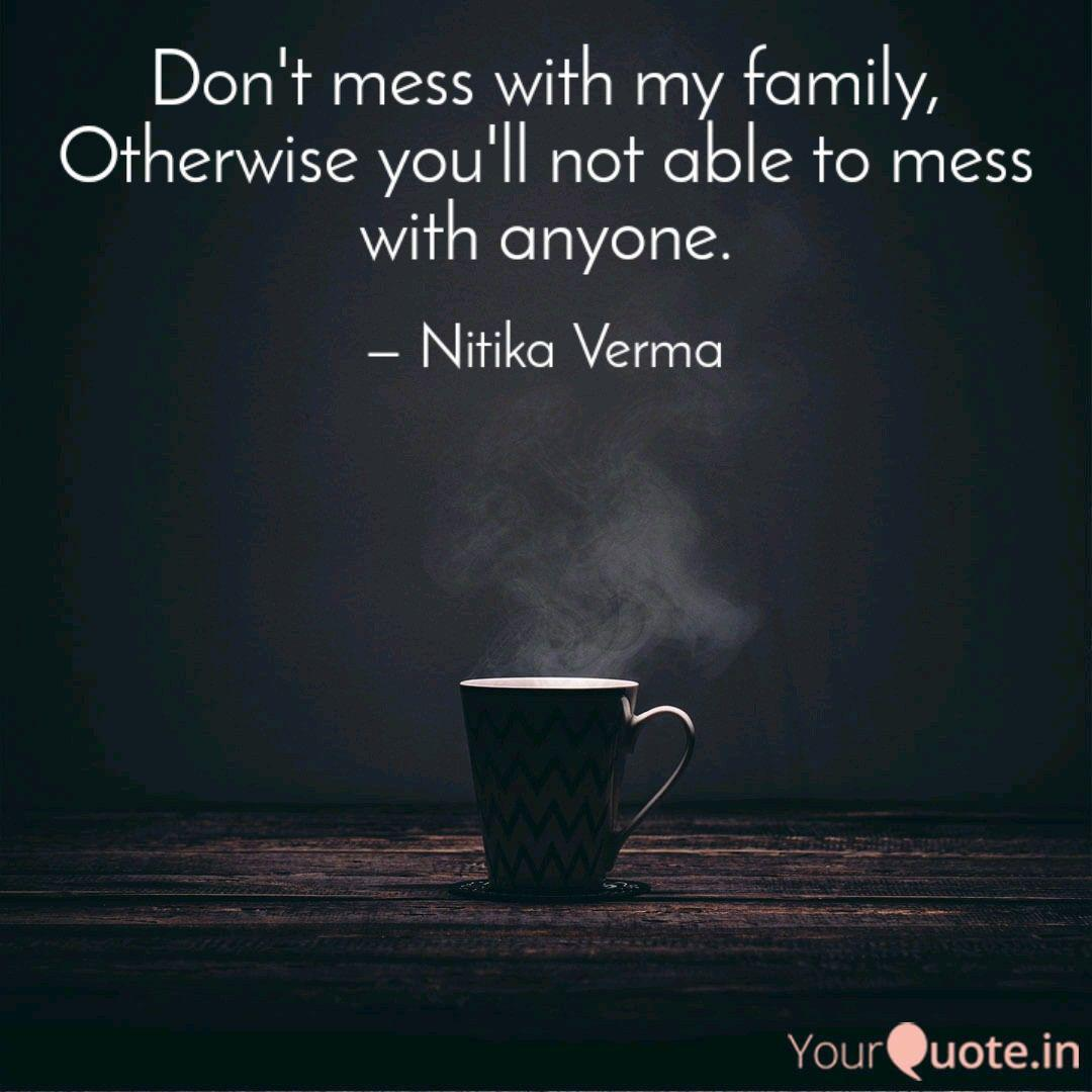 Don\'t mess with my family... | Quotes & Writings by Nitika ...