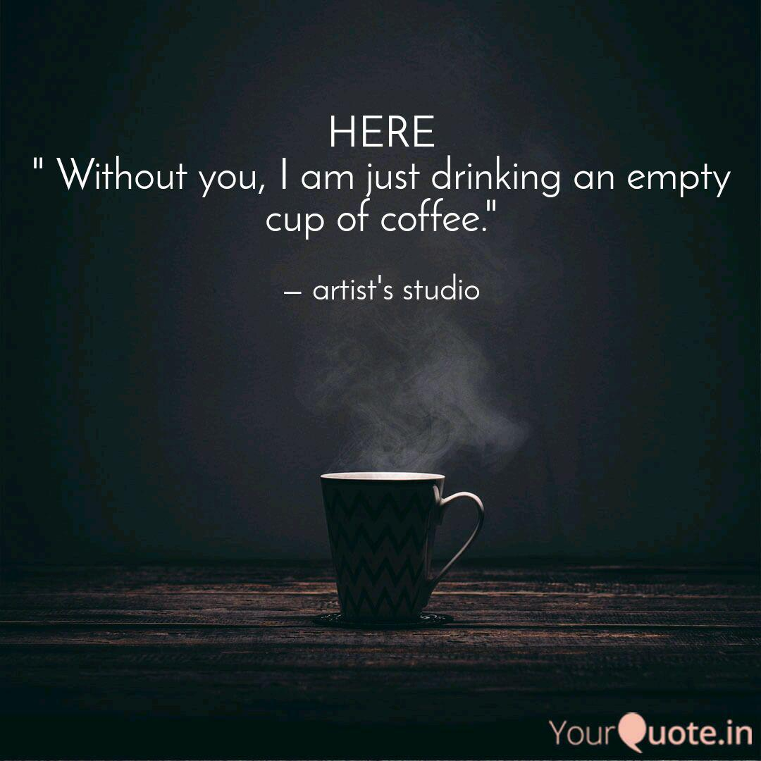 Here Without You I Am Quotes Writings By Artist S Studio Yourquote