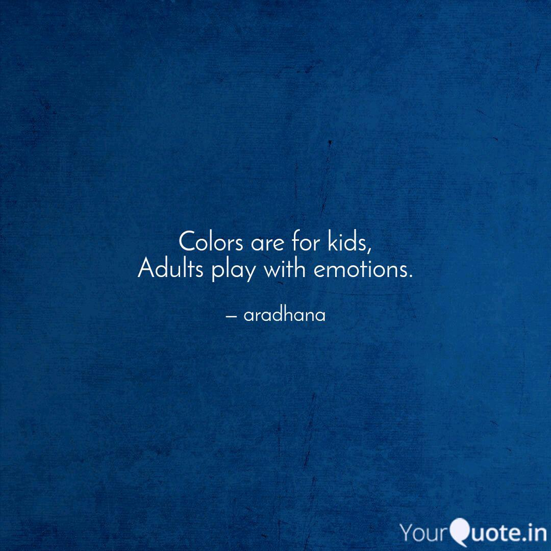 Colors Are For Kids Adul Quotes Writings By Aradhana Arthur Yourquote