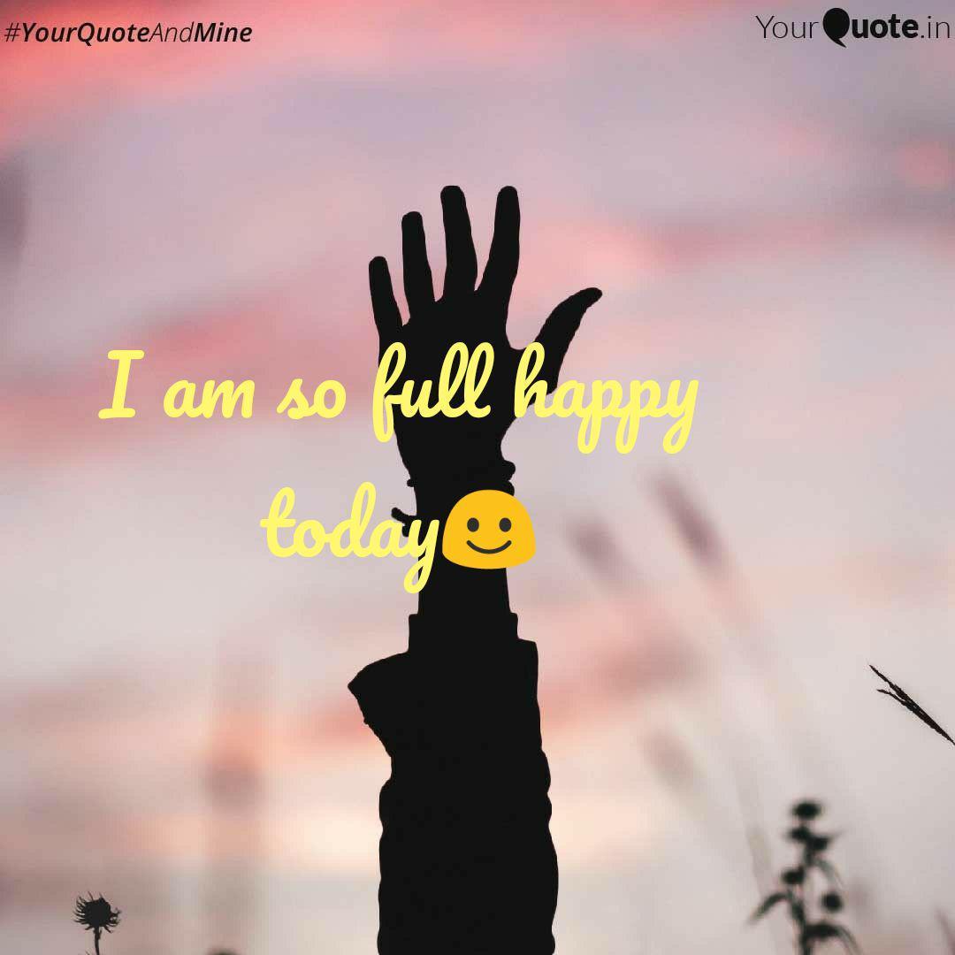 I am so full happy today☺  Quotes & Writings by Shiva Krishna